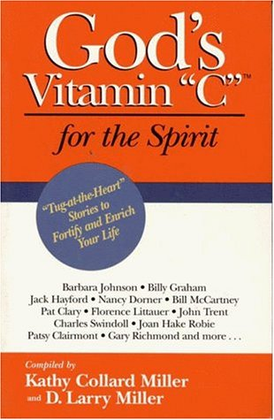 God's Vitamin C for the Spirit: Tug-at-the-Heart Stories to Motivate Your Life and Inspire Your Spirit (0914984837) by Kathy Collard Miller