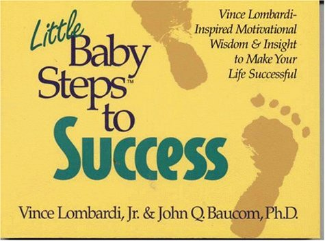 Little Baby Steps to Success: Vince Lombardi--Inspired Motivational Wisdom and Insight to Make Your Life Successful (0914984969) by John Q. Baucom; Vince Lombardi