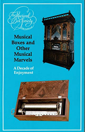 Musical Boxes and Other Musical Marvels: A Decade of Enjoyment