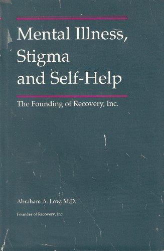9780915005048: Mental Illness, Stigma & Self-Help: The Founding of Recovery, Inc.