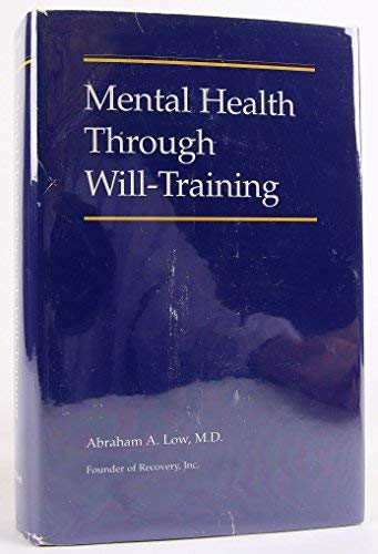 Mental Health Through Will Training : A: ABRAHAM A. LOW