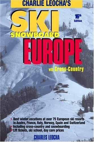 9780915009862: Leocha's Ski Snowboard Europe (16th Ed.): Winter Resorts in Austria, France, Italy, Switzerland, Spain & Andorra