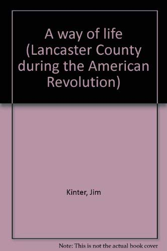 A Way of Life [Lancaster County During the American Revolution]