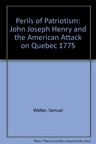 The Perils of Patriotism: John Joseph Henry and the American Attack on Quebec 1775 [Lancaster Cou...
