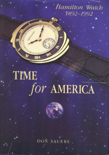 Time for America: Hamilton Watch (History), 1892 - 1992: Donald J. Sauers