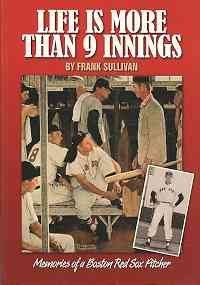 Life Is More Than 9 Innings: Memories of a Boston Red Sox Pitcher: Frank Sullivan