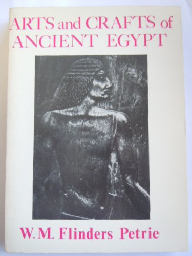 Arts and crafts of ancient Egypt: Petrie, W. M.