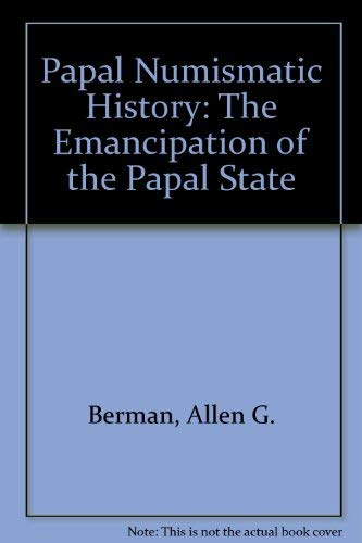 Papal Numismatic History: The Emancipation of the Papal State: Berman, Allen G.