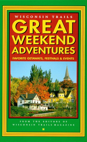 9780915024506: Great Weekend Adventures: Favorite Getaways, Festivals & Events