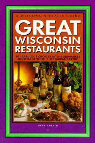 9780915024605: Great Wisconsin Restaurants: 101 Fabulous Choices by the Milwaukee Journal Sentinel's Restaurant Critic