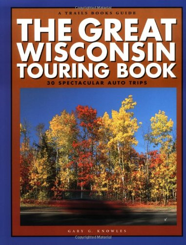 9780915024841: The Great Wisconsin Touring Book : 30 Spectacular Auto Trips