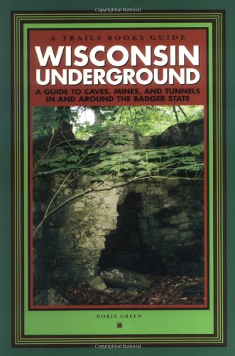 9780915024858: Wisconsin Underground : A Guide to Caves, Mines, and Tunnels In and Around the Badger State