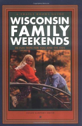 Wisconsin Family Weekends : 20 Fun Trips: Susan Lampert Smith