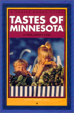 Tastes of Minnesota: A Food Lover's Tour: Long, Donna Tabbert