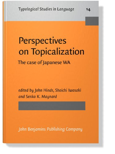 Perspectives on Topicalization: The case of Japanese wa (Typological Studies in Language): John ...