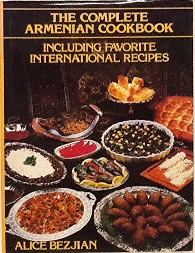The Complete Armenia Cookbook -- Including Favorite International Recipes: Bezjian, Alice