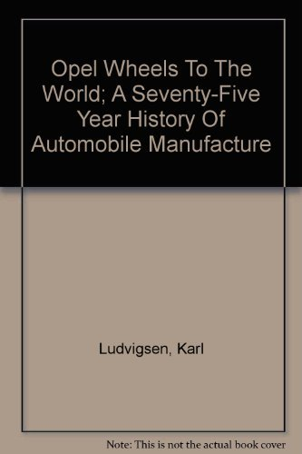 Opel Wheels To The World; A Seventy-Five Year History Of Automobile Manufacture (0915038013) by Karl E Ludvigsen