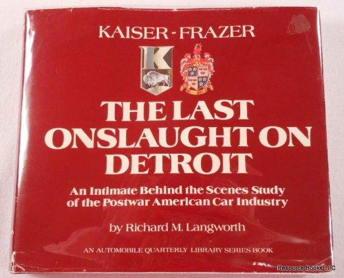 Kaiser-Frazer, the Last Onslaught on Detroit : Richard M. Langworth