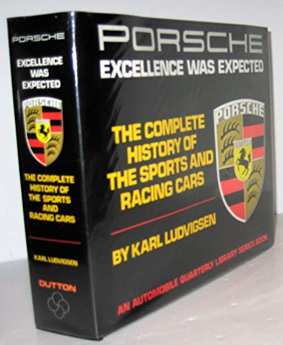 Porsche: Excellence Was Expected : The Complete History of Porsche Sports and Racing Cars (An Automobile Quarterly Library Series Book) (0915038099) by Karl E. Ludvigsen