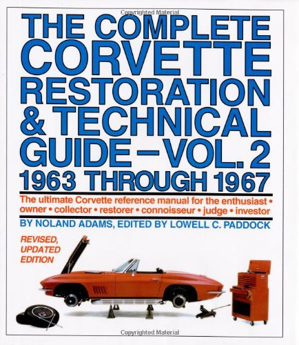 9780915038428: 002: The Complete Corvette Restoration & Technical Guide, Volume 2: 1963 Through 1967: The Ultimate Corvette Reference Manual for the Enthusiast, Owner, Co