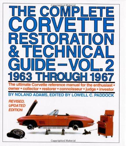 The Complete Corvette Restoration and Technical Guide, Vol. 2: 1963 Through 1967: Noland Adams