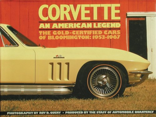CORVETTE AN AMERICAN LEGEND - THE GOLD-CERTIFIED CARS OF BLOOMINGTON: 1953-1967; (AND) CORVETTE THE...