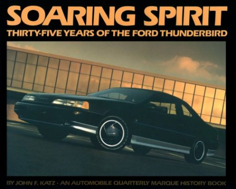 9780915038671: Soaring Spirit Thirty Five Years of the Ford Thunderbird ([An Automobile quarterly marque history book])