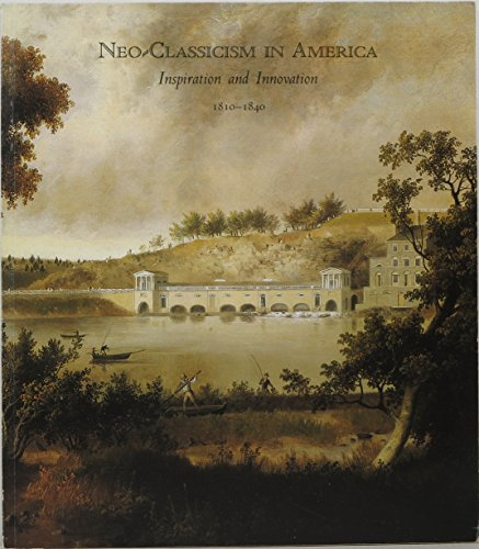9780915057412: Neo-classicism in America: Inspiration and innovation, 1810-1840