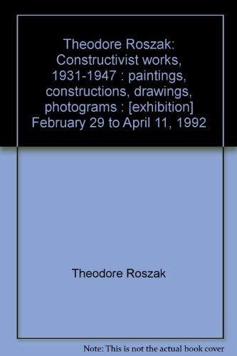 Theodore Roszak: Constructivist works, 1931-1947 : paintings, constructions, drawings, photograms : [exhibition] February 29 to April 11, 1992 (0915057441) by Theodore Roszak; Douglas Dreishpoon