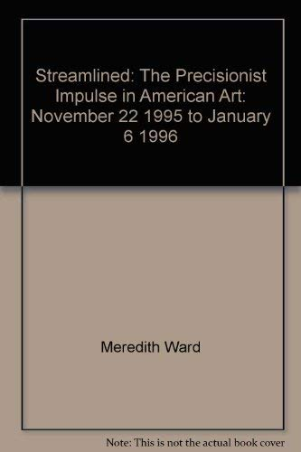 9780915057573: Streamlined: The precisionist impulse in American art : November 22, 1995 to January 6, 1996
