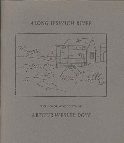 Along Ipswich River: The Color Woodcuts of Arthur Wesley Dow: Acton, David