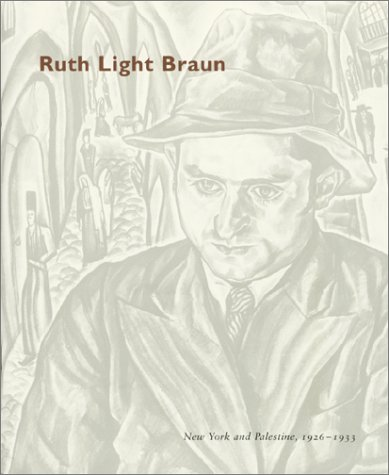 Ruth Light Braun; New York and Palestine,1926-1933: Ruth light Braun & Zachary D. Ross