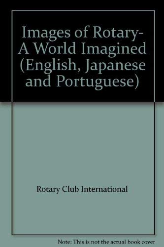 9780915062249: Images of Rotary- A World Imagined (English, Japanese and Portuguese)
