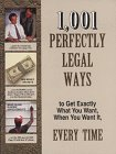 9780915099535: 1,001 Perfectly Legal Ways to Get Exactly What You Want, When You Want It, Every Time