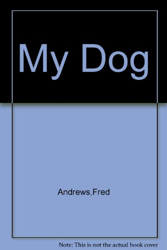 My Dog.: Andrews, Fred.