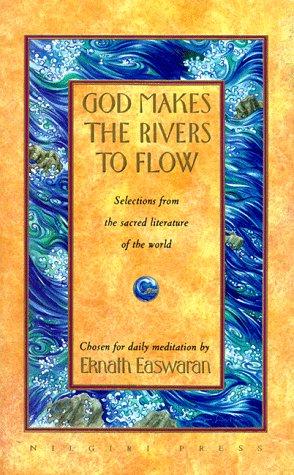 God Makes the Rivers to Flow: Selections: Easwaran, Eknath