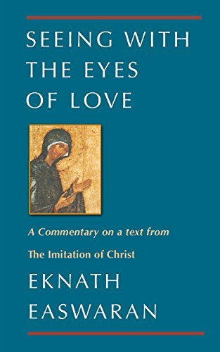 Seeing with the Eyes of Love: Eknath Easwaran on the Imitation of Christ (Classics of Christian ...