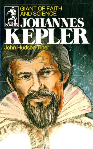 Johannes Kepler Giant of Faith and Science: Tiner, John Hudson