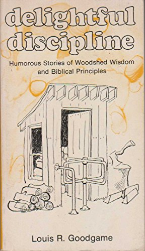 Delightful discipline: Humorous stories of woodshed wisdom and Biblical principles: Goodgame, Louis...