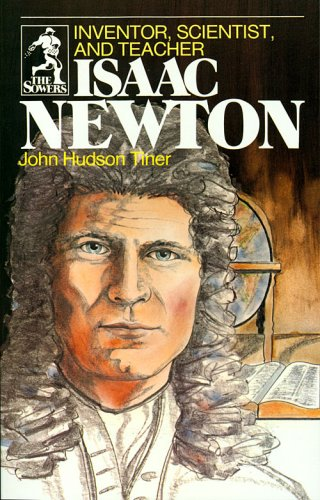 Isaac Newton : Inventor, Scientist and Teacher: John H. Tiner