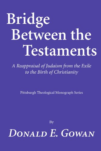 Bridge between the Testaments: A Reappraisal of Judaism from the Exile to the Birth of Christiani...