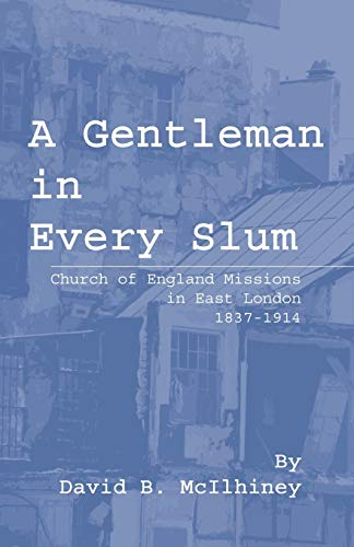 A Gentleman in Every Slum: Church of England Missions in East London, 1837-1914 (Princeton ...