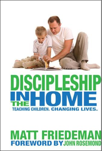 Discipleship in the Home: Matt Friedeman