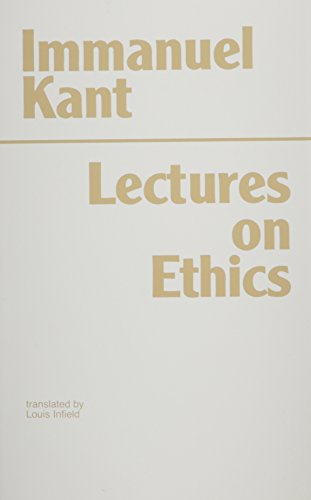 Kant: Lectures on Ethics (Hackett Classics): Kant, Immanuel; Infield,