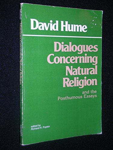 Dialogues Concerning Natural Religion and the Posthumous Essays OF THE IMMORTALITY OF THE SOUL AN...