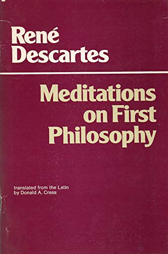 Meditations on First Philosophy Translated from the Latin by Donald a Cress