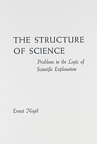 The Structure of Science: Problems in the Logic of Scientific Explanation (2nd ed.)