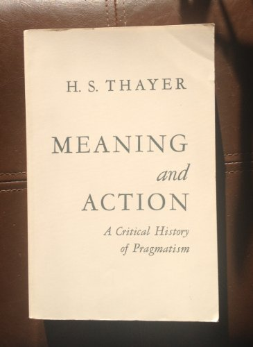 9780915144747: Meaning and Action: A Critical History of Pragmatism