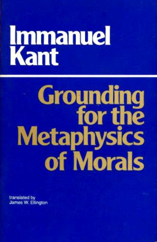 Grounding for the Metaphysics of Morals: Immanuel Kant