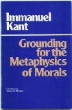 GROUNDING FOR THE METAPHYSICS OF MORALS Translated by James W Ellington